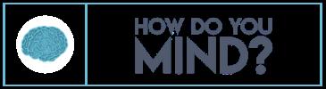 How Do You Mind?
